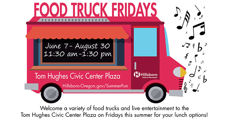 Food Truck Fridays, June 7 through August 30, 11:30 am to 1:30 pm on the Ton Hughes Civic Center Plaza. Welcome a variety of food trucks and live entertainment to the Tom Hughes Civic Center Plaza on Fridays this summer for your lunch options! City of Hillsboro Parks & Recreation