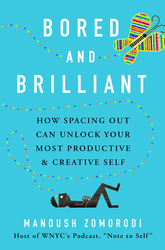 Book cover for Bored and Brilliant: How Spacing Out Can Unlock Your Most Productive and Creative Self by Manoush Zomorodi